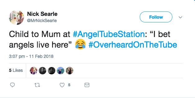 """Child to Mum at #AngelTubeStation: """"I bet angels live here"""" 😂 #OverheardOnTheTube"""