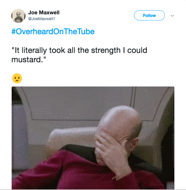 "#OverheardOnTheTube ""It literally took me all the strength I could mustard."" ☹️"